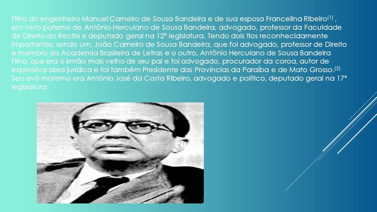 Filho do engenheiro Manuel Carneiro de Sousa Bandeira e de sua esposa Francelina Ribeiro[1] , era neto paterno de Antônio Herculano de Sousa Bandeira, advogado, professor da Faculdade de Direito do Recife e deputado geral na 12ª legislatura.